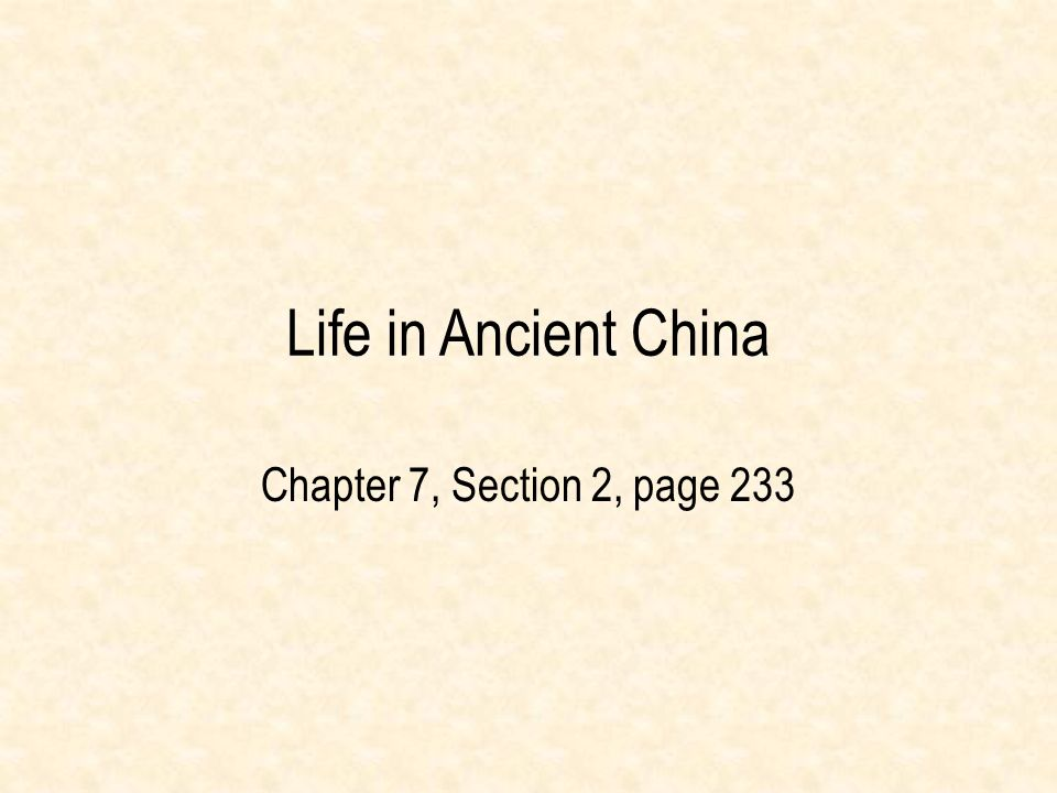 Life in Ancient China Chapter 7, Section 2, page 233