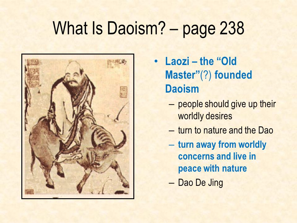 What Is Daoism – page 238 Laozi – the Old Master ( ) founded Daoism