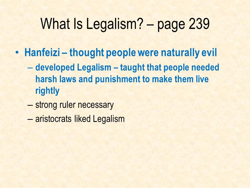 What Is Legalism – page 239 Hanfeizi – thought people were naturally evil.