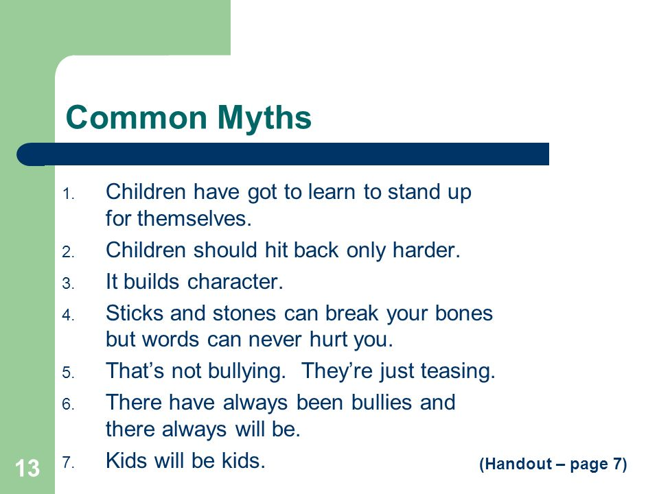 Common Myths Children have got to learn to stand up for themselves.