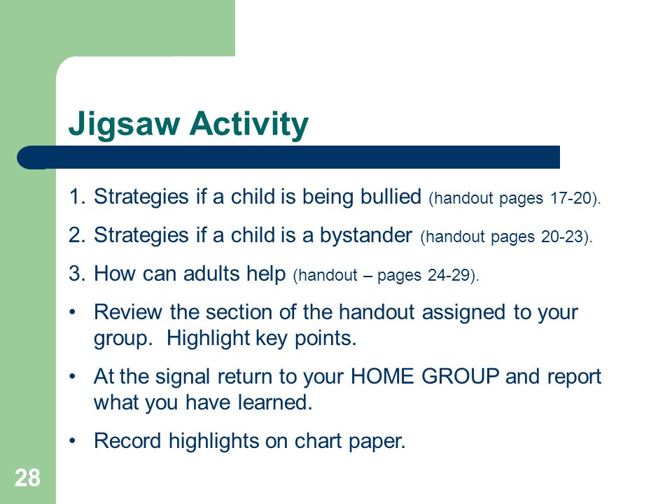 Jigsaw Activity Strategies if a child is being bullied (handout pages 17-20). Strategies if a child is a bystander (handout pages 20-23).