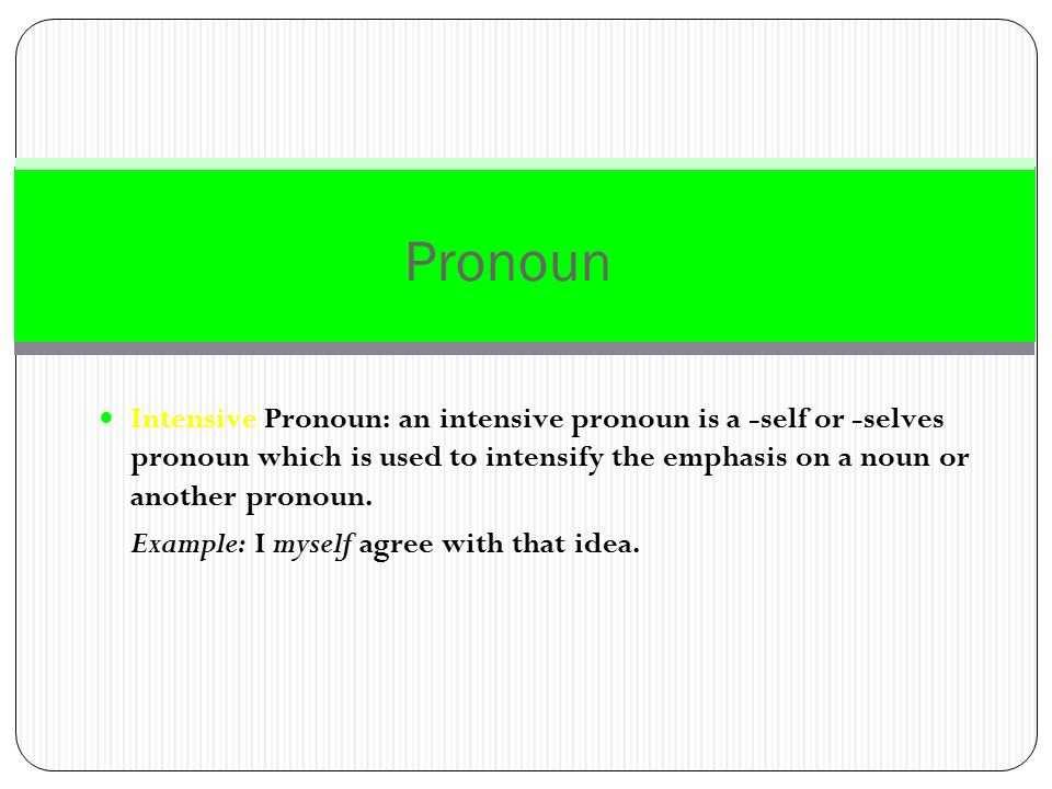 Pronoun Intensive Pronoun: an intensive pronoun is a -self or -selves pronoun which is used to intensify the emphasis on a noun or another pronoun.