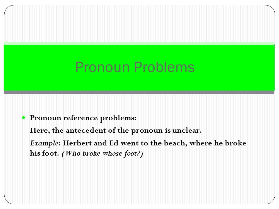 Pronoun Problems Pronoun reference problems: