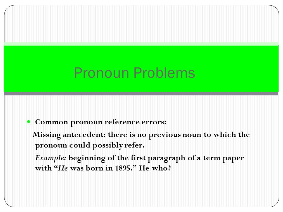 Pronoun Problems Common pronoun reference errors:
