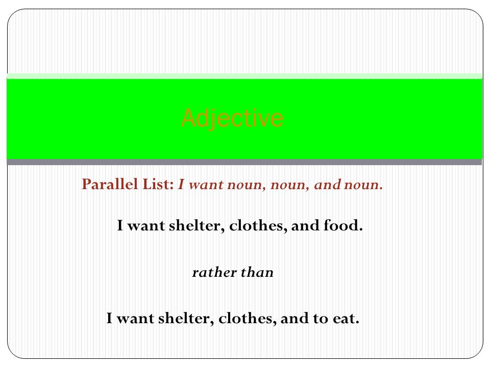 Adjective Parallel List: I want noun, noun, and noun.
