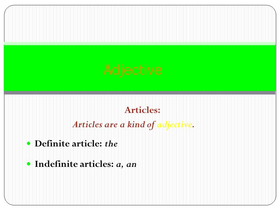 Articles are a kind of adjective.