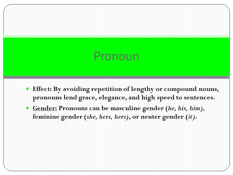 Pronoun Effect: By avoiding repetition of lengthy or compound nouns, pronouns lend grace, elegance, and high speed to sentences.