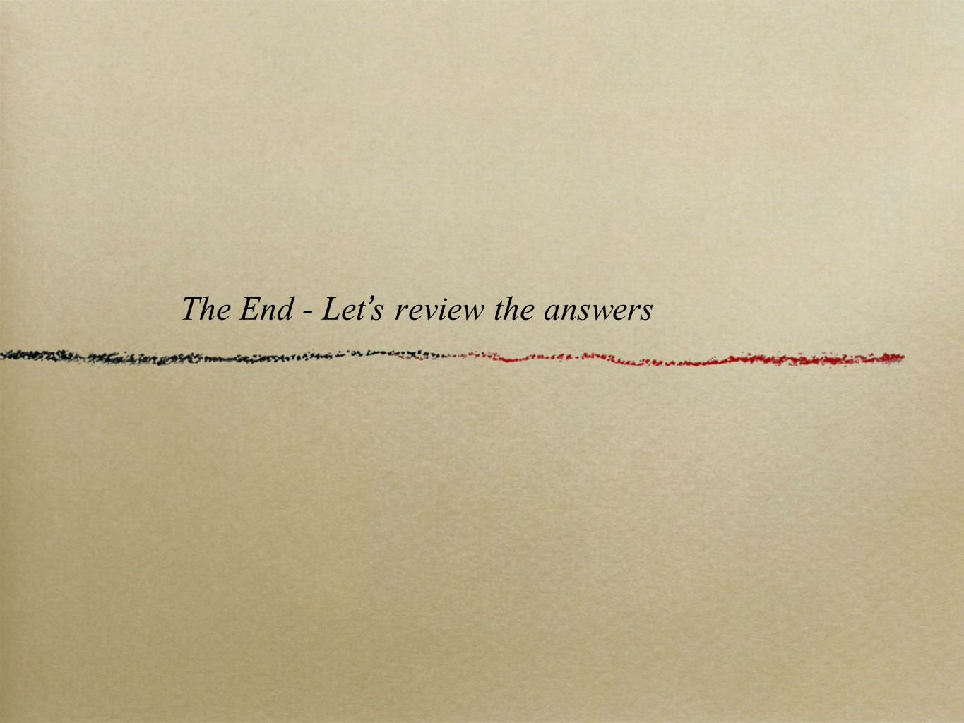 The End - Let's review the answers