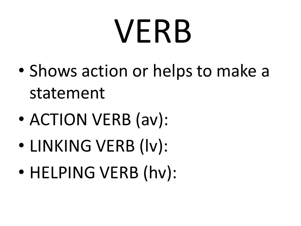 VERB Shows action or helps to make a statement ACTION VERB (av):