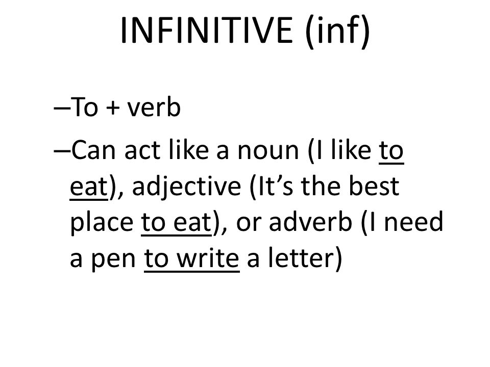INFINITIVE (inf) To + verb