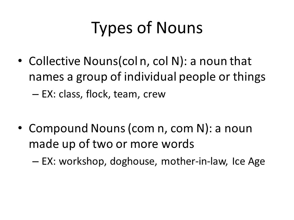 Types of Nouns Collective Nouns(col n, col N): a noun that names a group of individual people or things.