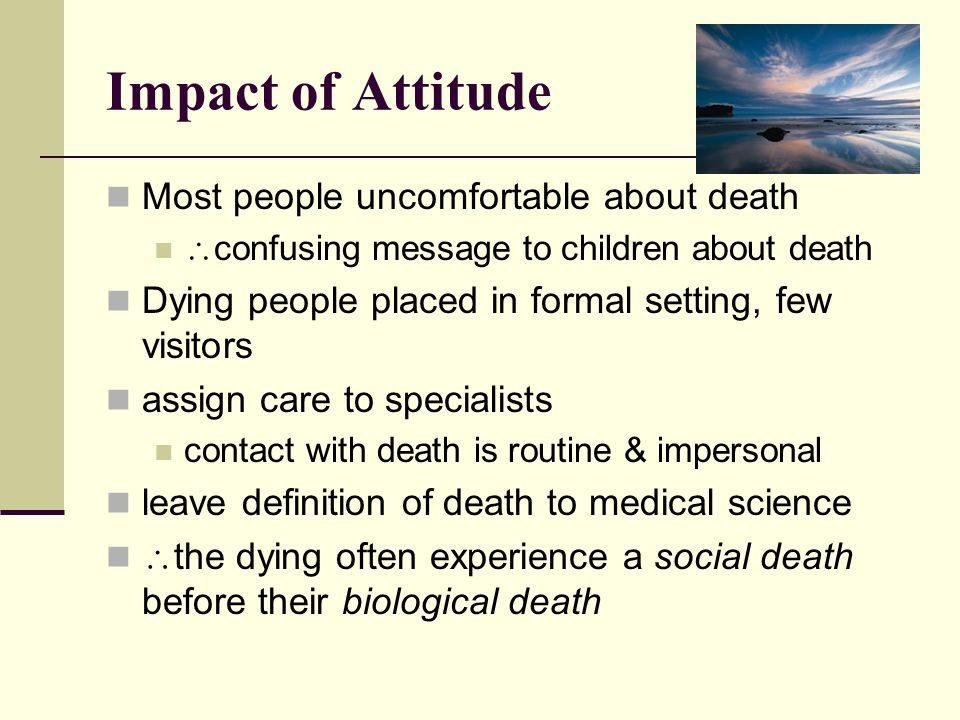 Impact of Attitude Most people uncomfortable about death