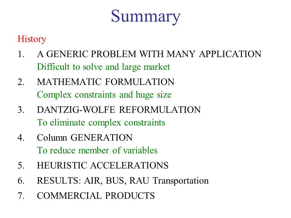 Summary History. A GENERIC PROBLEM WITH MANY APPLICATION Difficult to solve and large market.