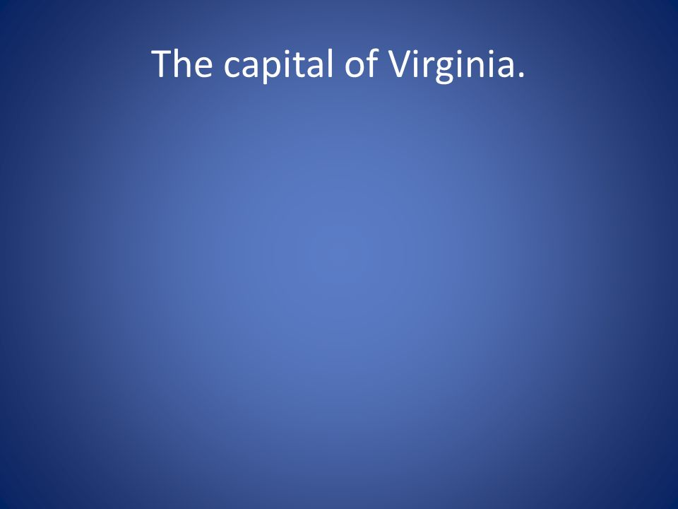 The capital of Virginia.