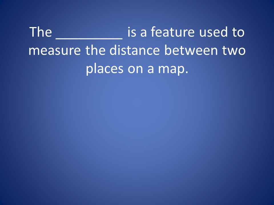 The _________ is a feature used to measure the distance between two places on a map.