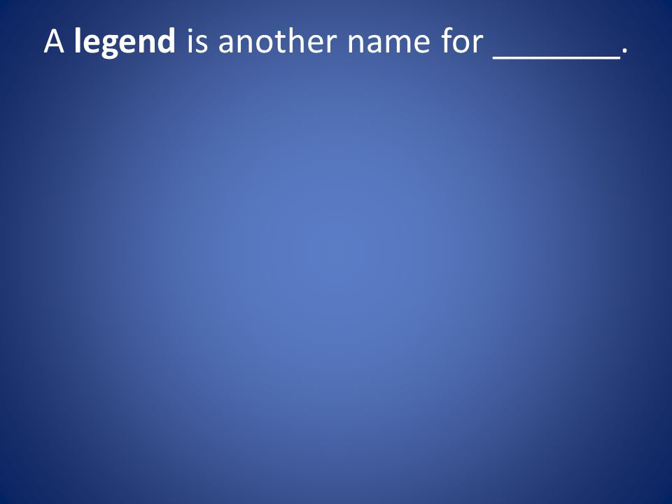 A legend is another name for _______.