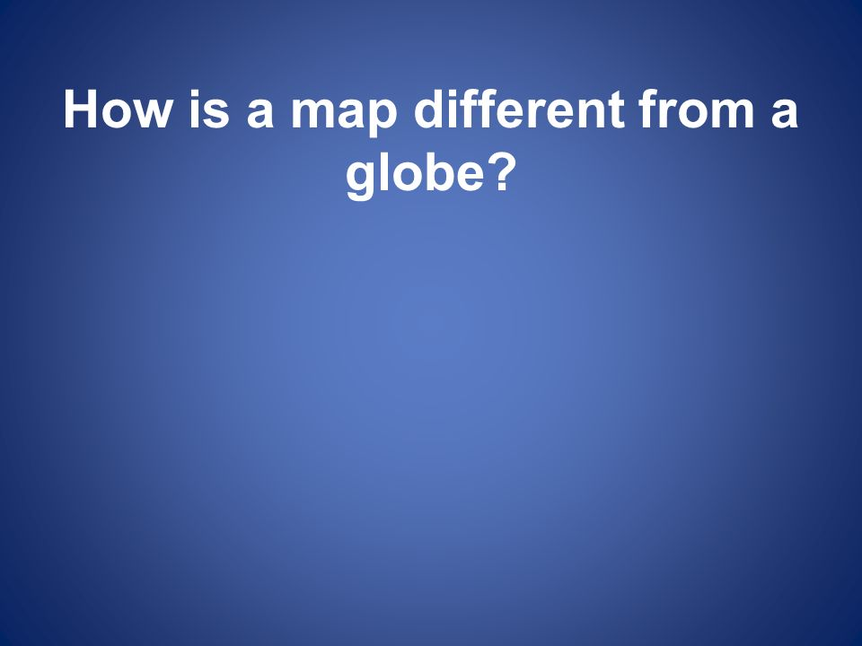 How is a map different from a globe