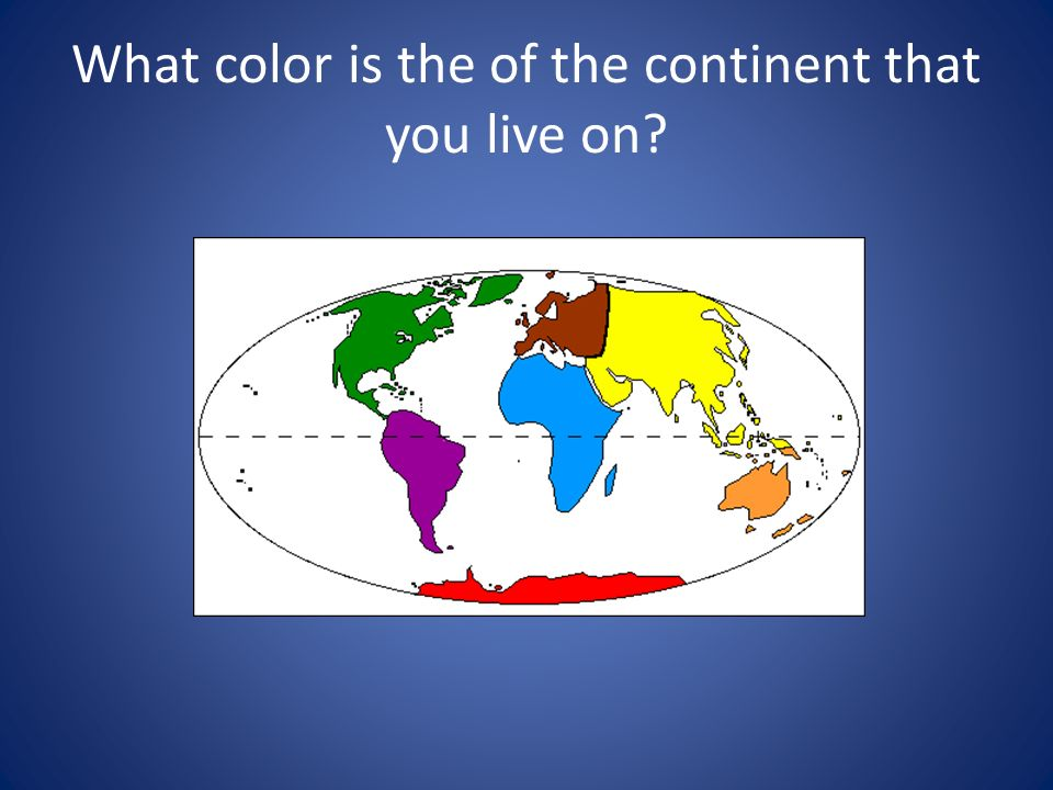 What color is the of the continent that you live on