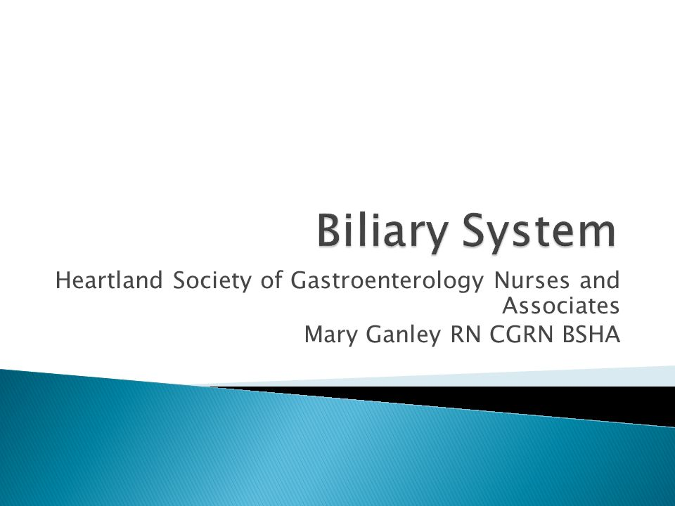 Biliary System Heartland Society of Gastroenterology Nurses and Associates.