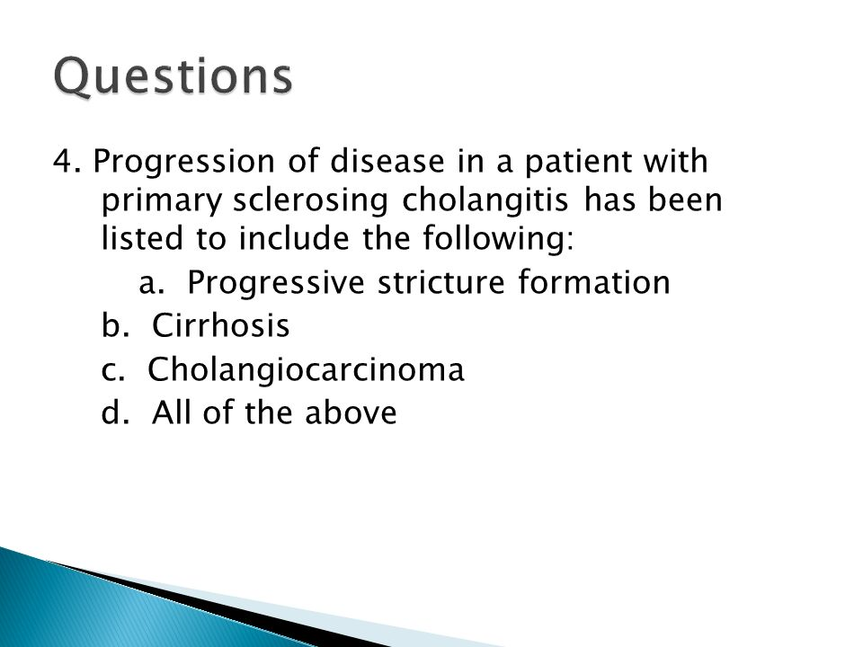 Questions 4. Progression of disease in a patient with primary sclerosing cholangitis has been listed to include the following: