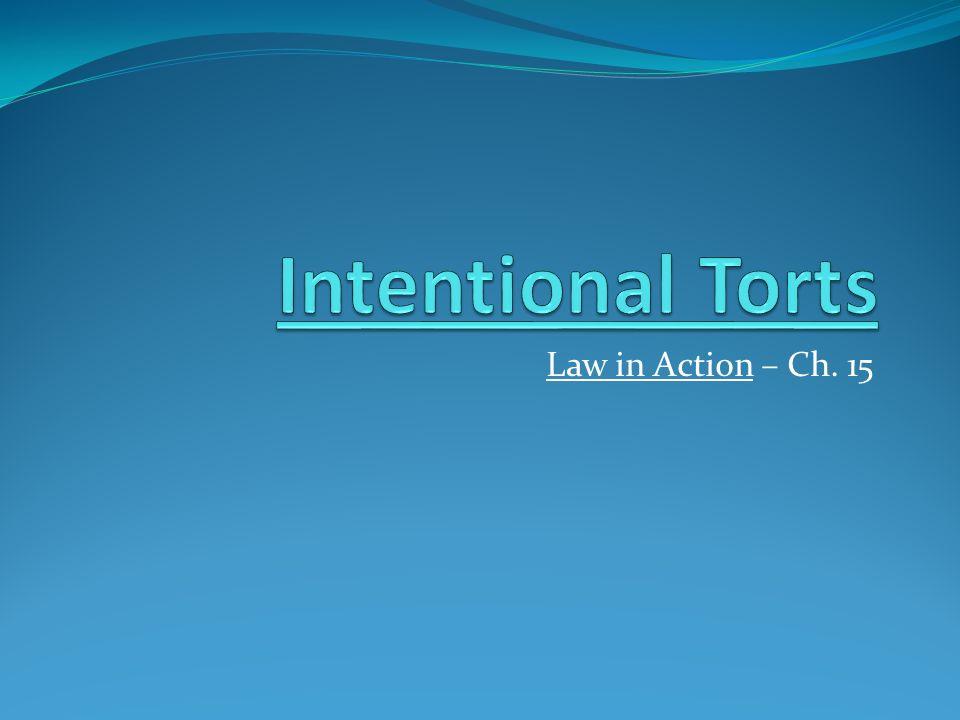 Intentional Torts Law in Action – Ch. 15