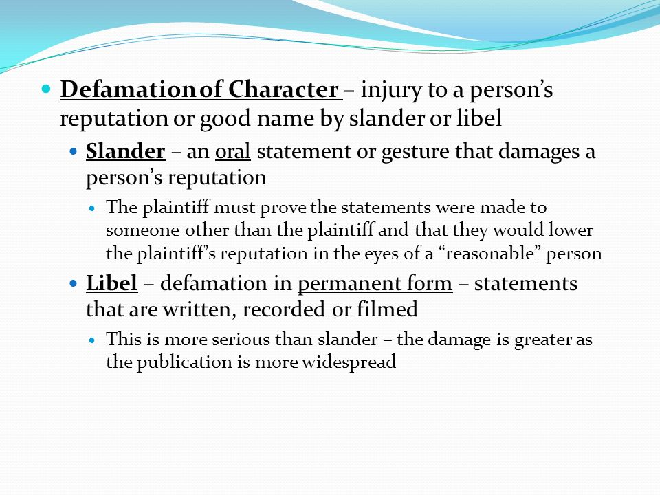 Defamation of Character – injury to a person's reputation or good name by slander or libel