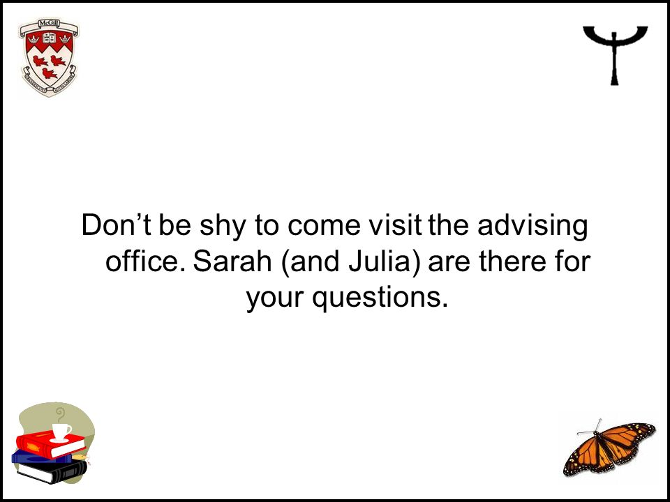 Don't be shy to come visit the advising office