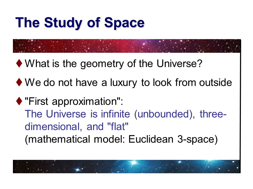 The Study of Space What is the geometry of the Universe