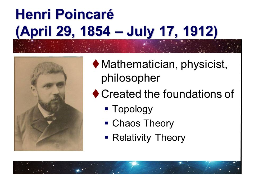 Henri Poincaré (April 29, 1854 – July 17, 1912)