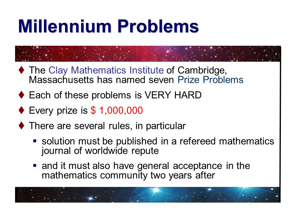 Millennium Problems The Clay Mathematics Institute of Cambridge, Massachusetts has named seven Prize Problems.