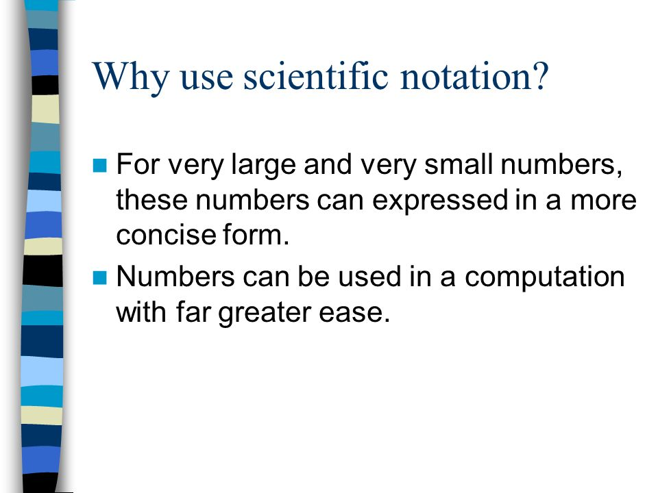 Why use scientific notation