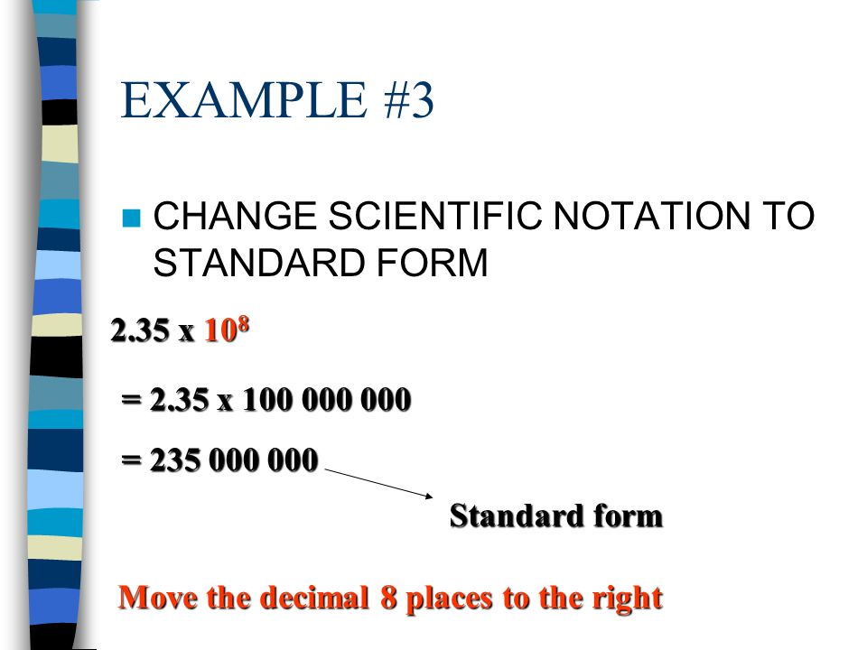 EXAMPLE #3 CHANGE SCIENTIFIC NOTATION TO STANDARD FORM 2.35 x 108