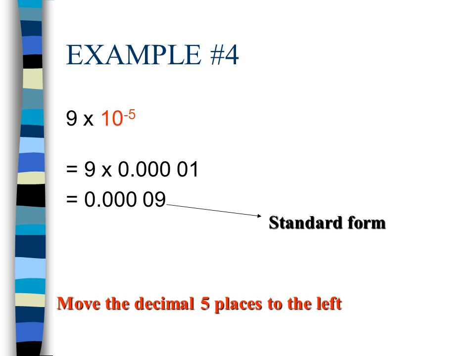 EXAMPLE #4 9 x 10-5 = 9 x = Standard form