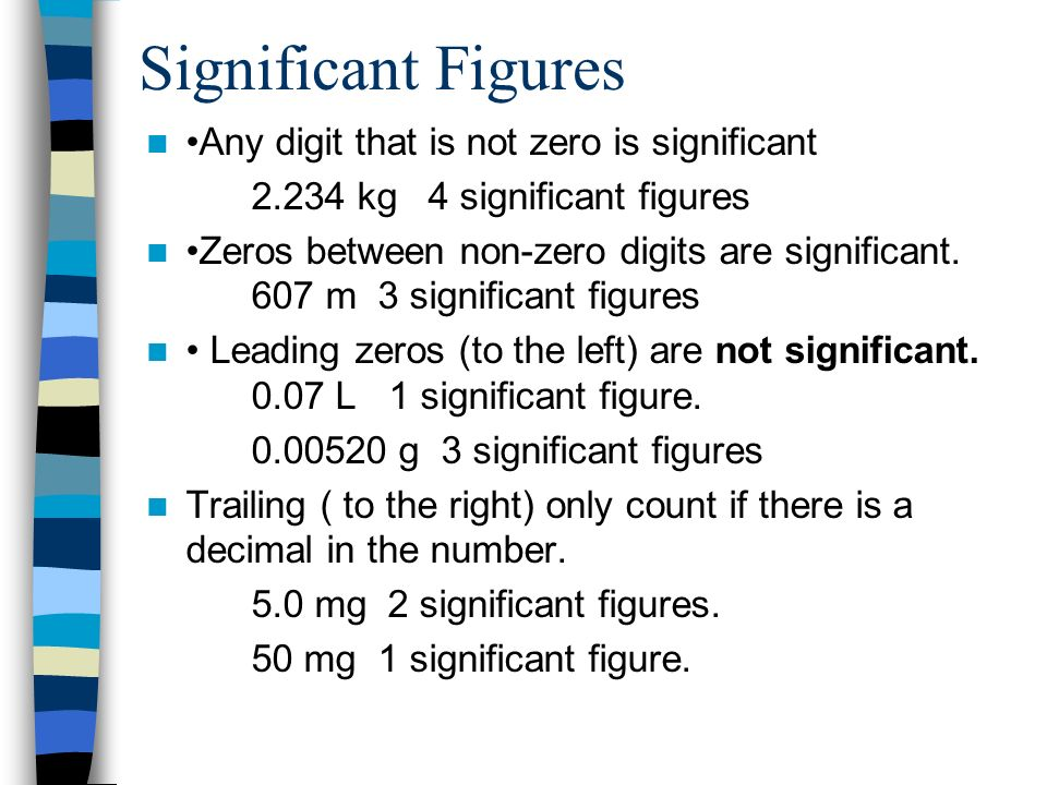 Significant Figures •Any digit that is not zero is significant