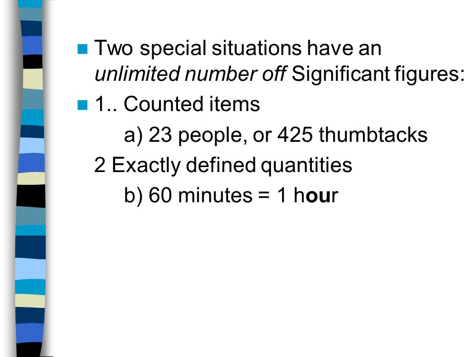 Two special situations have an unlimited number off Significant figures: