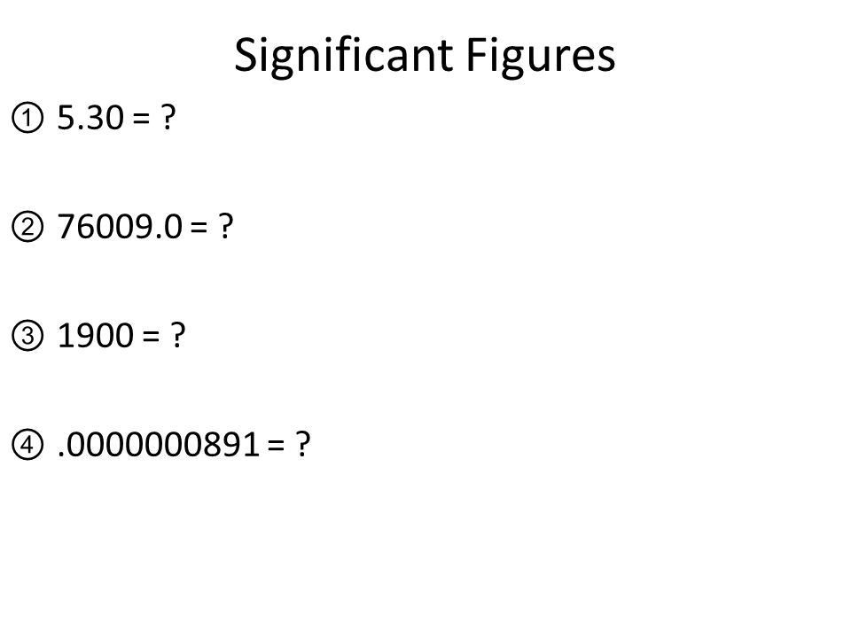 Significant Figures 5.30 = = 1900 = =