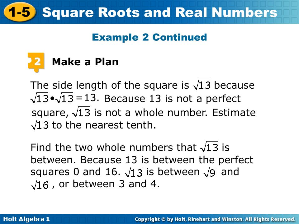 Example 2 Continued 2. Make a Plan. The side length of the square is because. 13. Because 13 is not a perfect.