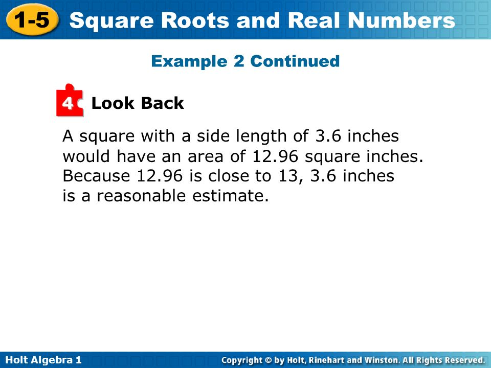 Example 2 Continued Look Back. 4. A square with a side length of 3.6 inches. would have an area of square inches.