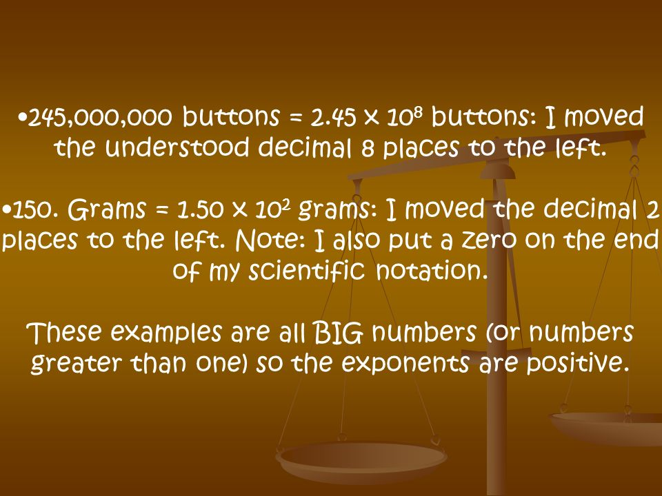 245,000,000 buttons = 2.45 x 108 buttons: I moved the understood decimal 8 places to the left.