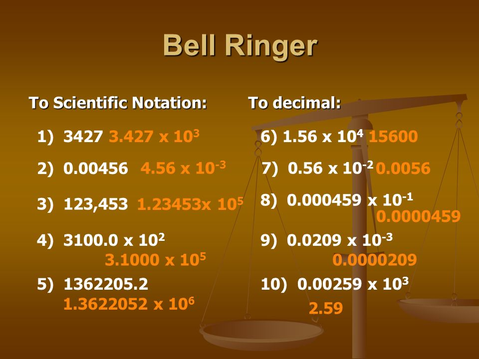 Bell Ringer To Scientific Notation: To decimal: 1) x 103