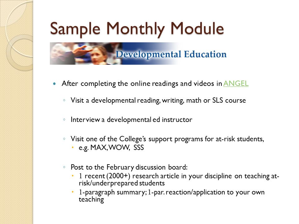 Sample Monthly Module After completing the online readings and videos in ANGEL. Visit a developmental reading, writing, math or SLS course.
