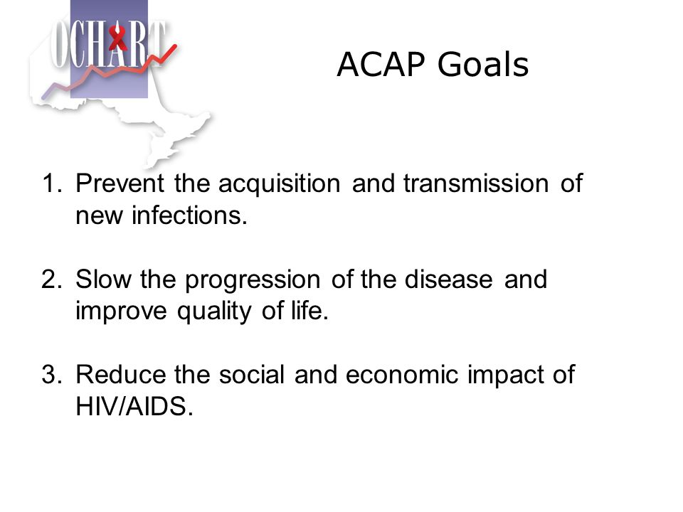 ACAP Goals Prevent the acquisition and transmission of new infections.