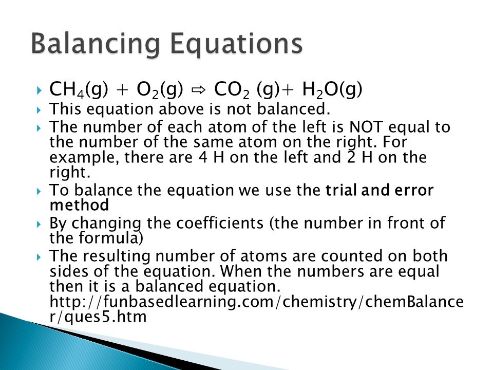 Balancing Equations CH4(g) + O2(g) ⇨ CO2 (g)+ H2O(g)