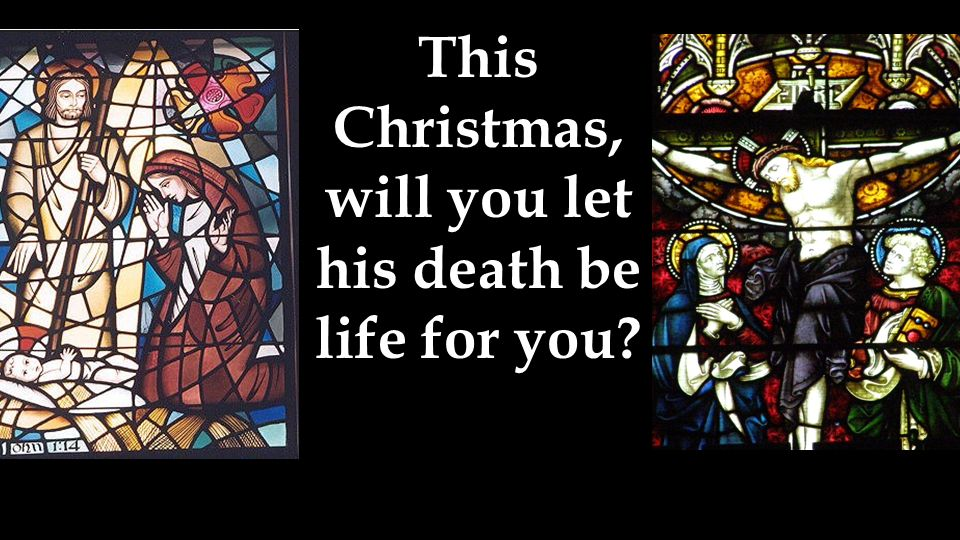 This Christmas, will you let his death be life for you