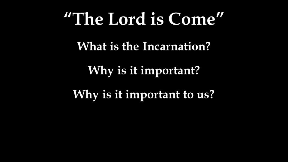 What is the Incarnation Why is it important to us