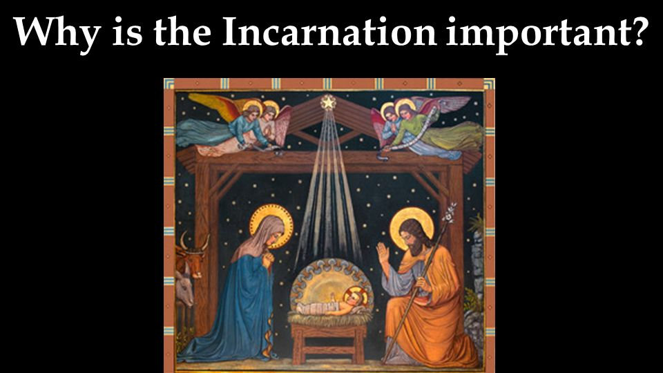 Why is the Incarnation important