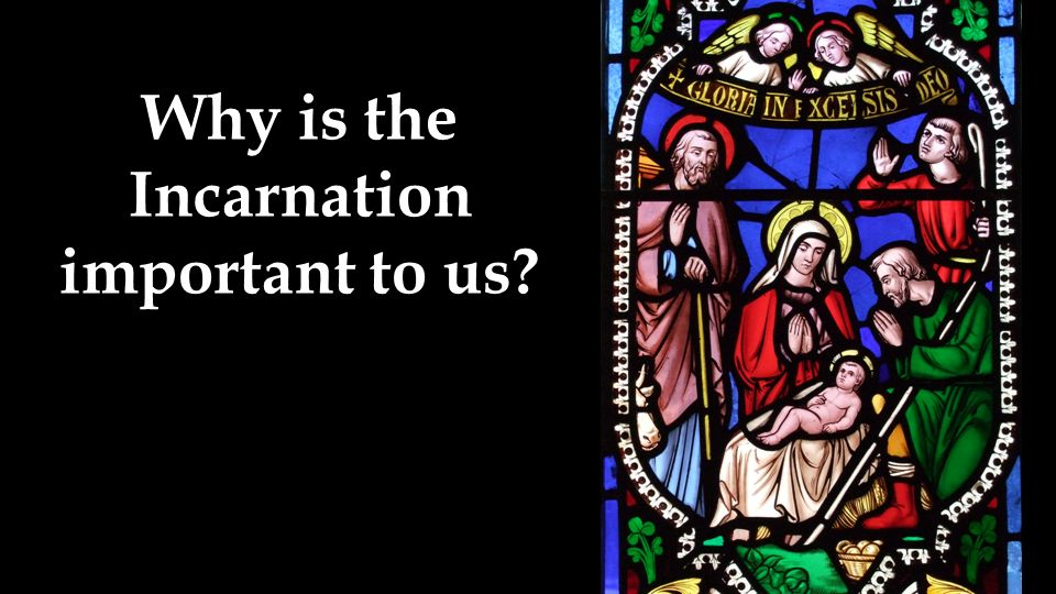 Why is the Incarnation important to us