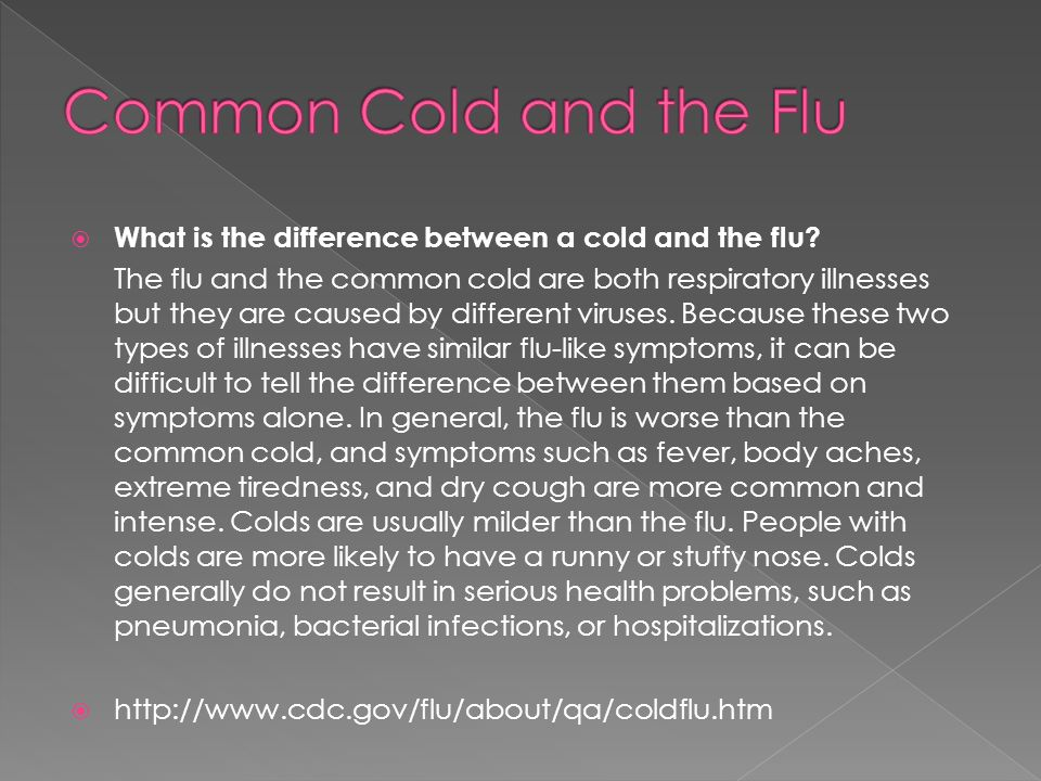 Common Cold and the Flu What is the difference between a cold and the flu