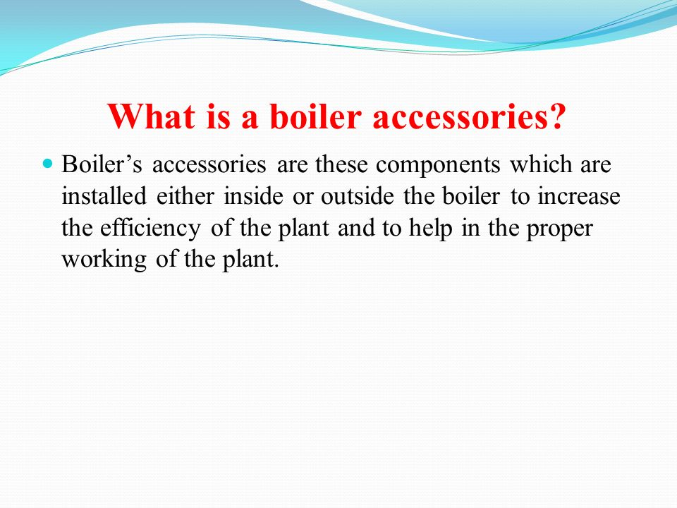 STUDY OF BOILER\'S ACCESSORIES - ppt video online download