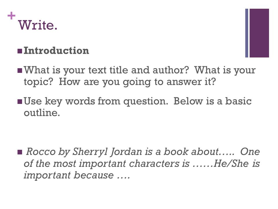 Write. Introduction. What is your text title and author What is your topic How are you going to answer it